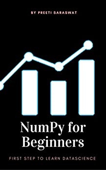 NumPy for Beginners: First Step to learn Data Science (1) by [Saraswat, Preeti]