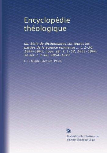 Encyclopédie théologique: ou, Série de dictionnaires sur toutes les parties de la science religieuse ... t. 1-50, 1844-1862; nouv, sér. t. 1-52, ... 1-66, 1854-1873 (Volume 3)