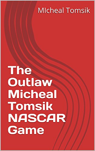 the-outlaw-micheal-tomsik-nascar-game-04-english-edition