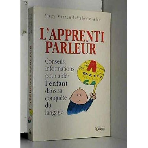 L'apprenti parleur : Conseils et informations pour aider l'enfant dans sa conquête du langage