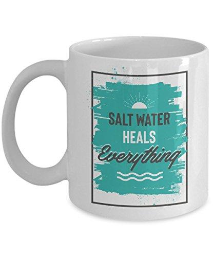 Salt Water Heals Everything Beach Quote Coffee & Tea Gift Mug for Beach Lover Mom, Dad, Grandma, Grandpa, Uncle & Aunt