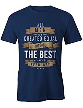 All Men Are Created Equal Only The Best Are Born In February Febrero Cumpleaños Regalo T-Shirt Camiseta Hombres