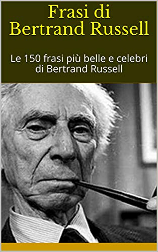 Frasi Di Bertrand Russell Le 150 Frasi Più Belle E Celebri