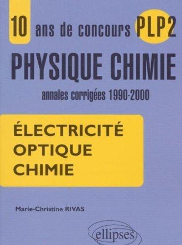 10 ans de concours plp2 en physique chimie annales corrigées 1900-2000 électricité optique chimie by Marie-Christine Rivas (2001-07-13)