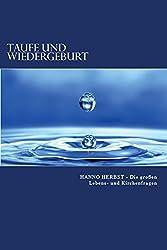 Taufe und Wiedergeburt: Die Entrückung richtig verstehen (Die großen Lebens- und Kirchenfragen 4)