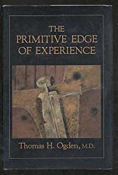 The Primitive Edge of Experience by Thomas H. Ogden (1977-07-07)