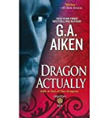 [(Dragon Actually * *)] [Author: G A Aiken] published on (November, 2013)
