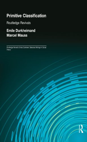 Primitive Classification (Routledge Revivals): Volume 3 (Routledge Revivals: Emile Durkheim: Selected Writings in Social Theory)