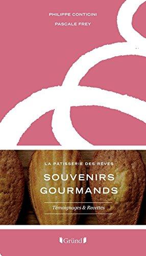 Souvenirs Gourmands - La Pâtisserie des rêves par Philippe CONTICINI