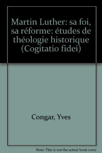 Martin Luther: sa foi, sa réforme: études de théologie historique (Cogitatio fidei) par Yves Congar