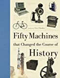 [Fifty Machines That Changed the Course of History] (By: Eric Chaline) [published: September, 2013]