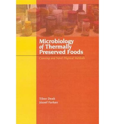 [(Microbiology of Thermally Preserved Foods: Canning and Novel Physical Methods)] [Author: Tibor Deak] published on (August, 2012)