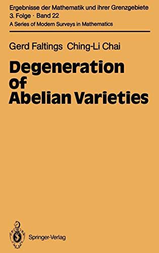 Degeneration of Abelian Varieties (Ergebnisse der Mathematik und ihrer Grenzgebiete. 3. Folge / A Series of Modern Surveys in Mathematics, Band 22)