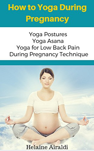 How to Yoga During Pregnancy: Yoga Postures Yoga Asana Yoga for Low Back Pain During Pregnancy Technique