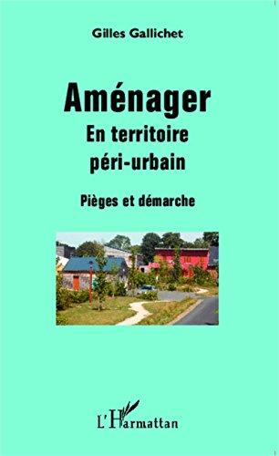 Aménager: En territoire péri-urbain - Pièges et démarche