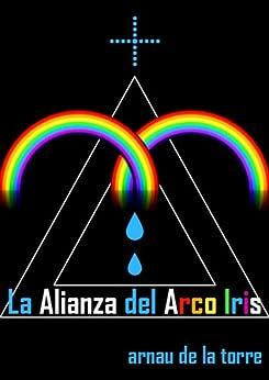 La Alianza del Arco Iris de [Torre, Arnau de la]