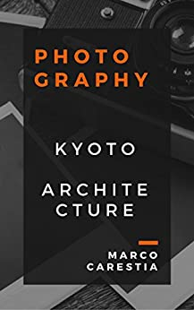 Kyoto: Architecture by [Carestia, Marco]