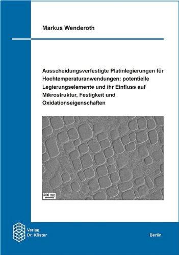 Ausscheidungsverfestigte Platinlegierungen für Hochtemperaturanwendungen: potentielle Legierungselemente und ihr Einfluss auf Mikrostruktur, Festigkeit und Oxidationseigenschaften
