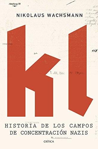 KL: Historia de los campos de concentración nazis por Nikolaus Wachsmann