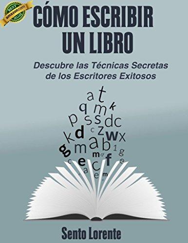 Cómo Escribir un Libro.: Las Técnicas Secretas de los Escritores Exitosos. ('Los Libros Interactivos de Escrito Y Hecho' nº 1)