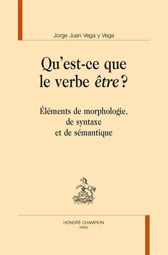 Qu'est-ce que le verbe être ? Éléments de morphologie, de syntaxe et de sémantique.