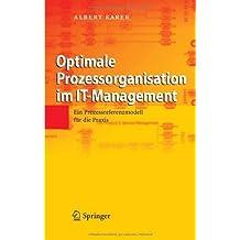 Optimale Prozessorganisation im IT-Management: Ein Prozessreferenzmodell für die Praxis