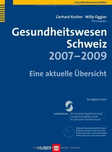 Gesundheitswesen Schweiz 2007-2009. Eine aktuelle Ãœbersicht by Gerhard Kocher (2007-04-12)