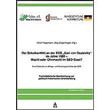 """Der Schulkonflikt an der EOS """"Carl von Ossietzky"""" im Jahr 1988 - Macht oder Ohnmacht im SED-Staat?: Eine Fallstduie zur Alltags- und Strukturgeschichte der DDR"""