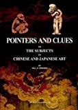 Pointers and Clues to the Subjects of Chinese and Japanese Art: As Shown in Drawings, Prints, Carvings and the Decorations of Porcelain and Lacquer, w (Art Media Scholarly Reprints)