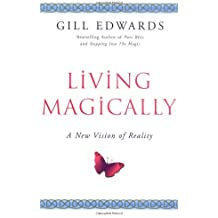 Living Magically: A new vision of reality by Gill Edwards (1999-10-28)