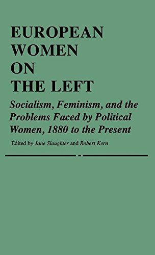 European Women on the Left: Socialism, Feminism, and the Problems Faced by Political Women, 1880 to the Present (Contributions in Women's Studies) by Jane Slaughter (1981-08-27)