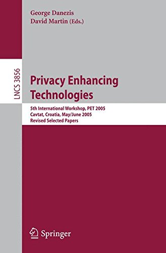 Privacy Enhancing Technologies: 5th International Workshop, PET 2005, Cavtat, Croatia, May 30 - June 1, 2005, Revised Selected Papers (Lecture Notes in Computer Science)