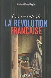 Les secrets de la Révolution francaise par Marie-Hélène Baylac
