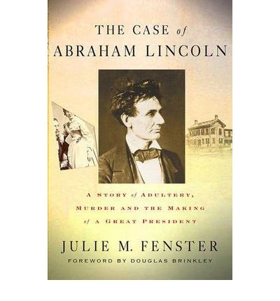 [ THE CASE OF ABRAHAM LINCOLN: A STORY OF ADULTERY, MURDER, AND THE MAKING OF A GREAT PRESIDENT ] BY Fenster, Julie M ( Author ) Feb - 2009 [ Paperback ]
