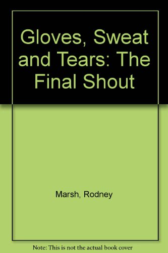 Gloves Sweat And Tears: The Final Shout por Rodney Marsh