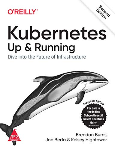 Kubernetes: Up and Running - Dive into the Future of Infrastructure, Second Edition