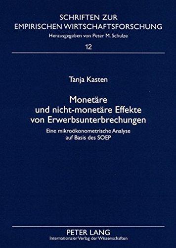 Monetäre und nicht-monetäre Effekte von Erwerbsunterbrechungen: Eine mikroökonometrische Analyse auf Basis des SOEP (Schriften zur empirischen Wirtschaftsforschung)