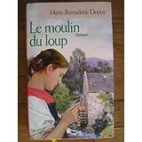 Le moulin du loup de Marie-Bernadette Dupuy (2007) Relié