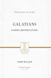 Galatians: Gospel-rooted Living (Preaching the Word)