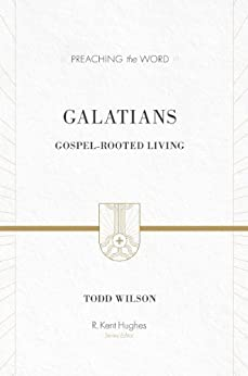 Galatians: Gospel-Rooted Living (Preaching the Word) by [Wilson, Todd]
