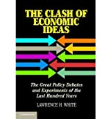 [(The Clash of Economic Ideas: The Great Policy Debates and Experiments of the Last Hundred Years)] [Author: Lawrence H. White] published on (April, 2012)
