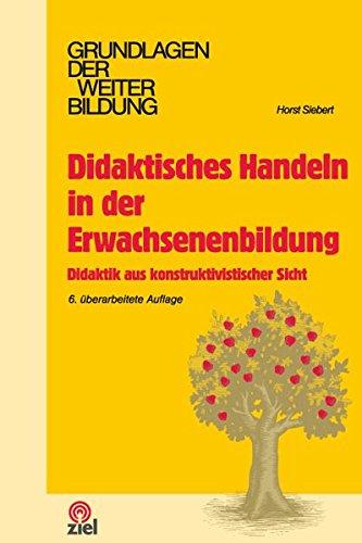 Der Grundlagen Erwachsenenbildung (Didaktisches Handeln in der Erwachsenenbildung: Didaktik aus konstruktivistischer Sicht (Grundlagen der Weiterbildung))