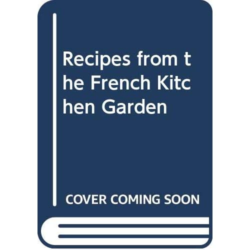 RECIPES FROM THE FRENCH KITCHEN GARDEN