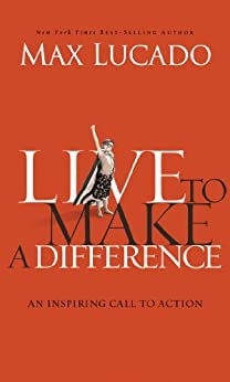 Live to Make A Difference by [Lucado, Max]