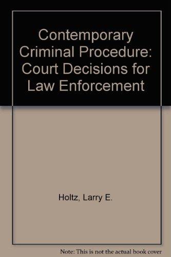 Contemporary Criminal Procedure: Court Decisions for Law Enforcement by Larry E. Holtz