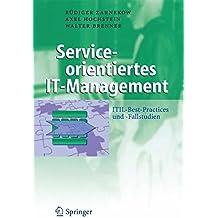 Serviceorientiertes IT-Management: ITIL-Best-Practices und -Fallstudien (Business Engineering)