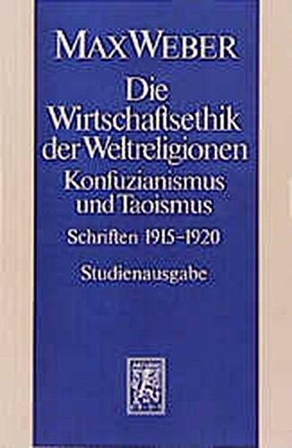 Max Weber Gesamtausgabe. Studienausgabe / Schriften und Reden / Die Wirtschaftsethik der Weltreligionen. Konfuzianismus und Taoismus: 1915-1920 (Max Weber-Studienausgabe)