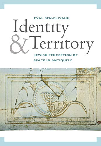 Identity and Territory: Jewish Perceptions of Space in Antiquity (English Edition)