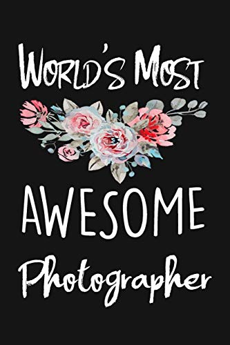 World's Most Awesome Photographer: lined notebook To Write In (6x9', 110), Gift For Photographers In Your Life (Photographer Journal)