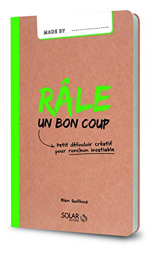 Râle un bon coup-Made par Alan GUILLOUX